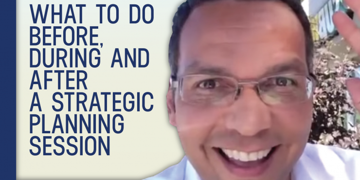 What To Do Before, During and After a Strategic Planning Session