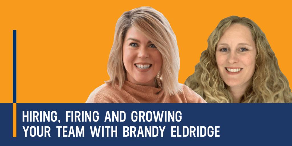 Hiring, Firing And Growing Your Team with Brandy Eldridge