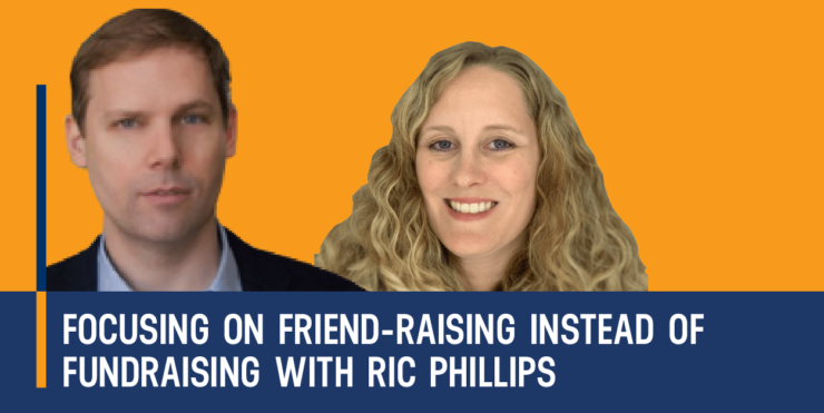 How Friend-Raising Can Help WIth Fundraising with Ric Phillip