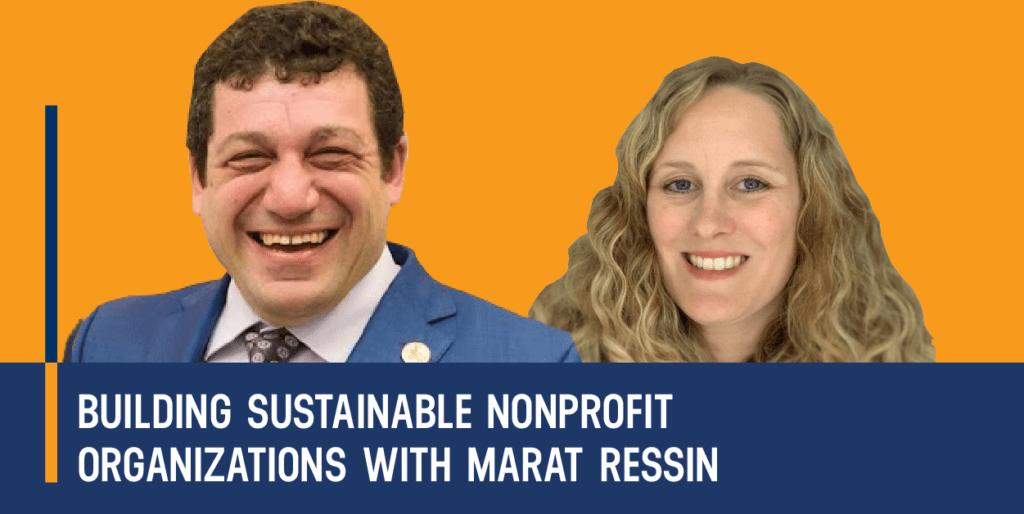 Building Sustainable Nonprofit Organizations with Marat Ressin - Strategic Nonprofit Podcast