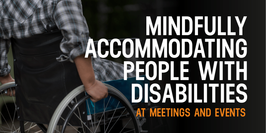 Mindfully Accommodating People With Disabilities At Meetings and Events
